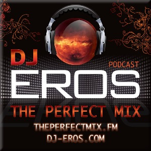 THE PERFECT MIX™ :: WED @ 8PM ET (GMT-4) :: WWW.DJ-EROS.COM